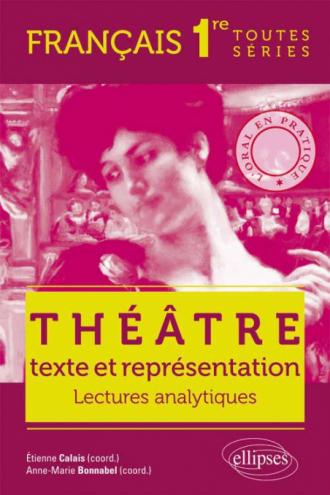 Théâtre, texte et représentation. L'oral en pratique - Lectures analytiques - Français - Premières