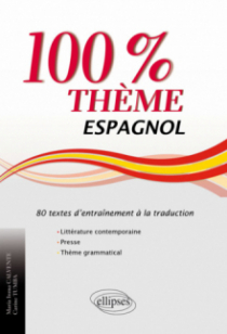 Espagnol. 100% thème. 80 textes d'entraînement à la traduction (littérature, presse et thème grammatical)