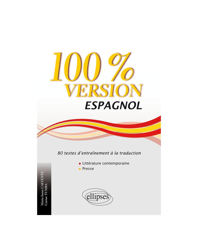 Espagnol. 100% Version. 80 textes d'entraînement à la traduction (littérature contemporaine et presse)