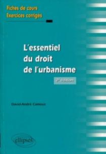 L'essentiel du droit de l'urbanisme. Fiches de cours et exercices corrigés.  2e édition