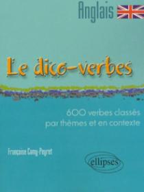 Le Dico-verbes. Anglais - 600 verbes classés par thème et en contexte