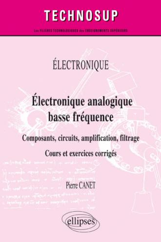 Électronique - Électronique analogique basse fréquence - Composants, circuits, amplification, filtrage - Cours et exercices corrigés