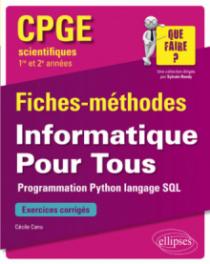 Informatique Pour Tous - Programmation Python, langage SQL - CPGE scientifiques (1re et 2e années) - Fiches-méthodes et exercices corrigés