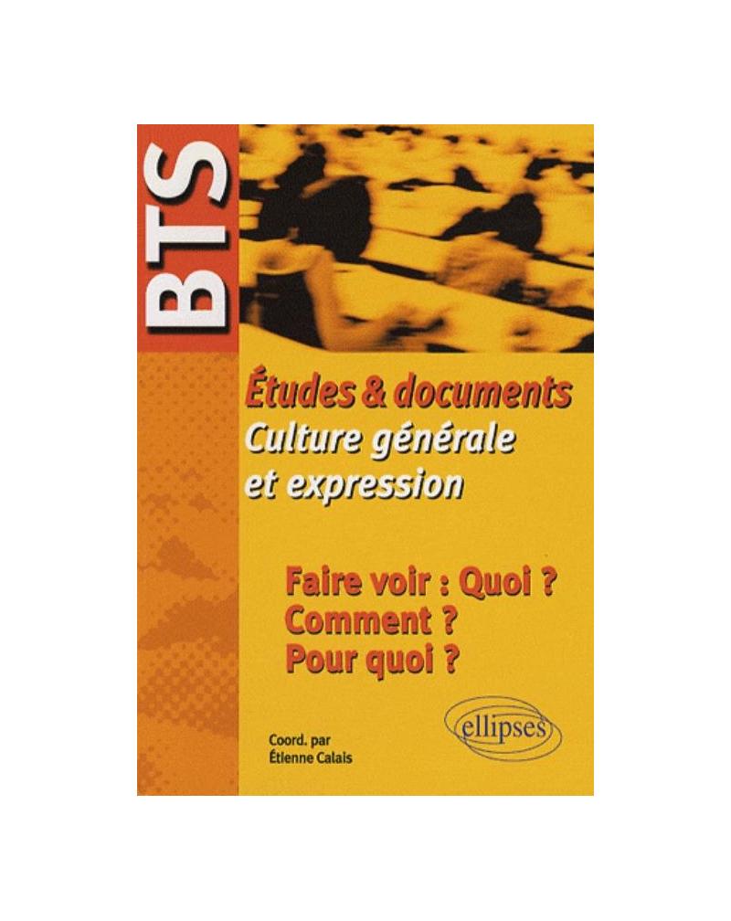 BTS - Études & documents de Culture générale et expression - Faire voir : Quoi ? Comment ? Pour quoi ?