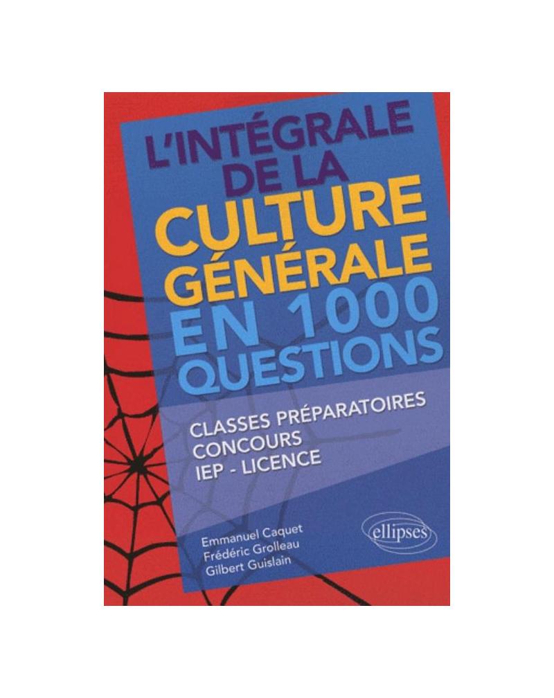L'intégrale de la culture générale en 1000 questions • classes préparatoires, concours, IEP, licence