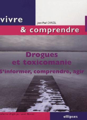 Drogues et toxicomanie. S'informer, comprendre, agir