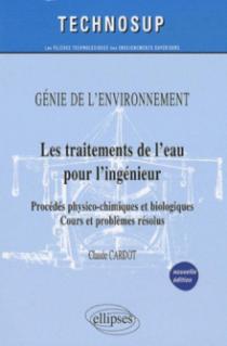 Les traitements de l'eau pour l'ingénieur - Procédés physico-chimiques et biologiques - Cours et problèmes résolus - Génie de l'environnement - Niveau B