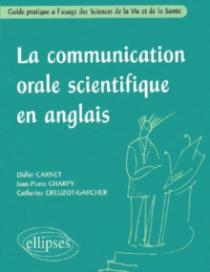 La communication orale scientifique en anglais - Guide pratique à l'usage des Sciences de la Vie et de la Santé
