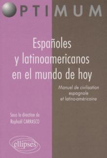 Españoles y latinoamericanos en el mundo de hoy. Manuel de civilisation espagnole et latino-américaine
