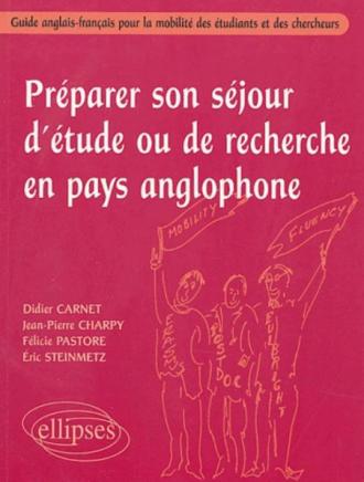 Préparer son séjour d'étude ou de recherche en pays anglophone - Guide anglais-français pour la mobilité des étudiants et des chercheurs