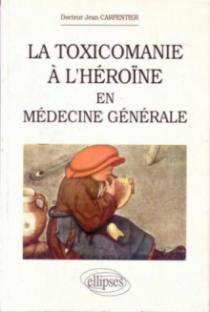 La toxicomanie à l'héroïne en médecine générale