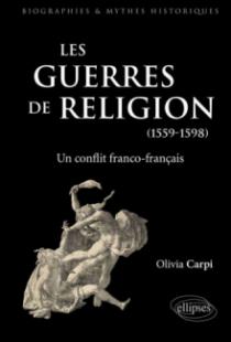 Les guerres de Religion. Un conflit franco-français (1559-1598)
