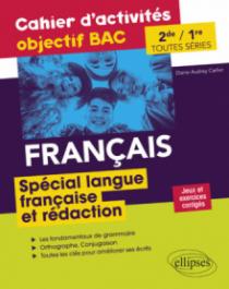 Français Seconde et Première toutes séries.Cahier d'activités objectif BAC.  Spécial langue française et rédaction