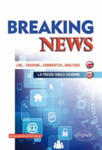 Breaking News. Lire, traduire, commenter, analyser la presse anglo-saxonne (Exemples autour des grands thèmes de l'actualité)
