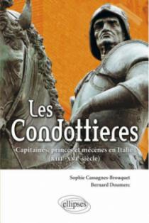 Les Condottieres. Capitaines, princes et mécènes en Italie (XIIIe-XVIe siècle)