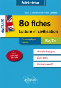 Anglais. 80 fiches de culture et civilisation. Grande-Bretagne, Etats-Unis, Commonwealth (avec exercices corrigés). [B2-C1]