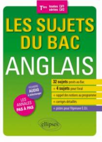 Les sujets du Bac anglais. Terminales (toutes séries - LV1/LV2) - 32 sujets posés au Bac - 4 sujets pour l'oral