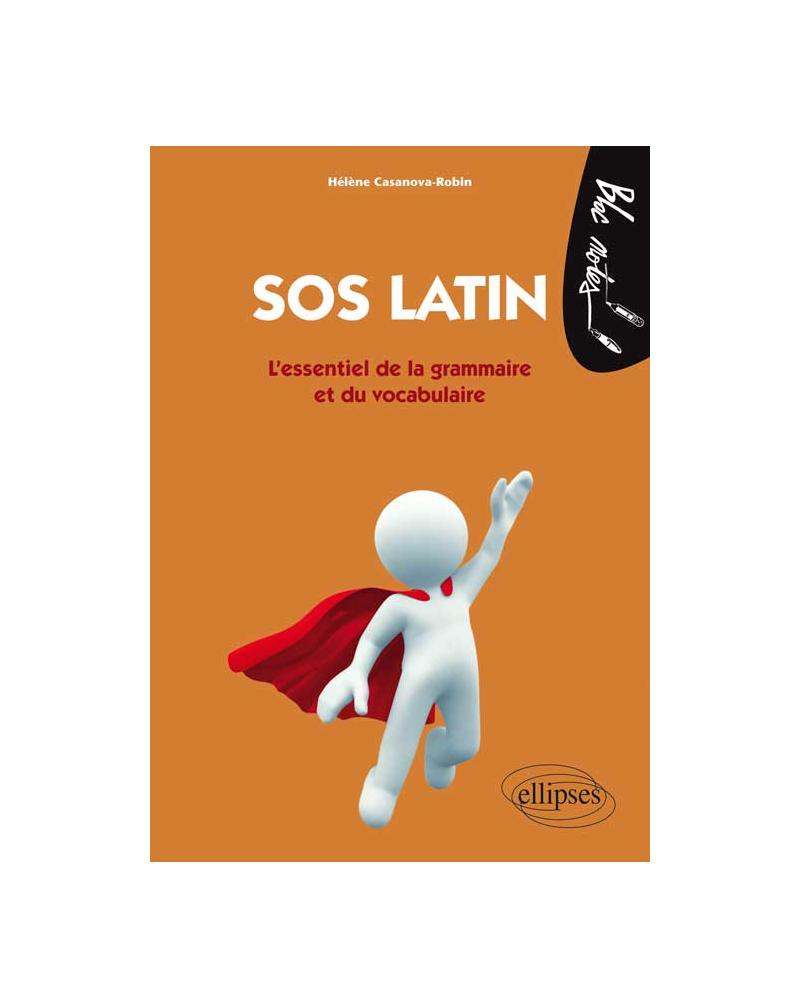SOS latin - L'essentiel de la grammaire et du vocabulaire