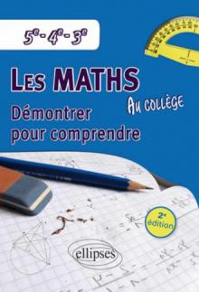 Les mathématiques au collège : démontrer pour comprendre - 5e - 4e - 3e - 2e édition
