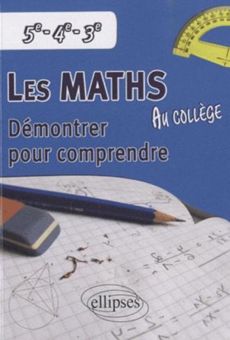 Les mathématiques au collège : démontrer pour comprendre - 5e - 4e - 3e