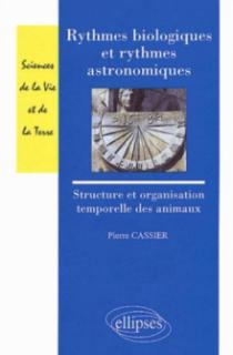 Rythmes biologiques et rythmes astronomiques - Structure et organisation temporelles des animaux