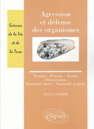Agression et défense des organismes - Toxines - Poisons - Venins  - Détoxication - Immunité innée - Immunité acquise