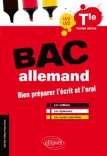 Bac allemand LV1-LV2 - Bien préparer l'écrit et l'oral. Les notions, les épreuves, les sujets possibles. Terminale toutes séries