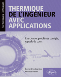 Thermique de l'ingénieur avec applications - Exercices et problèmes corrigés, rappels de cours