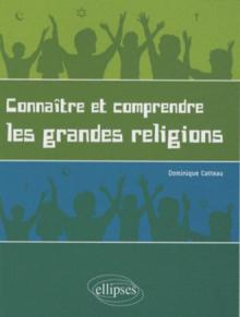 Connaître et comprendre les grandes religions. Petite introduction laïque et illustrée au judaïsme, au catholicisme et à l'islam