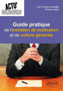 Guide pratique de l'entretien de motivation et de culture générale