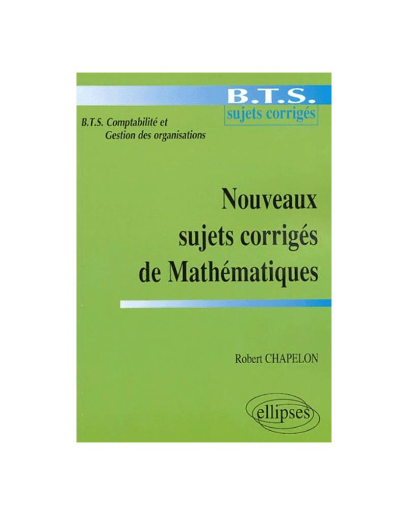 Nouveaux sujets corrigés de Mathématiques - BTS de comptabilité et gestion des organisations
