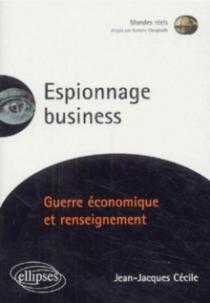 Espionnage Business - Guerre économique et renseignement