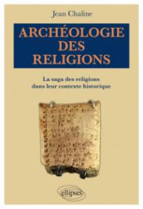 Archéologie des religions. La saga des religions dans leur contexte historique