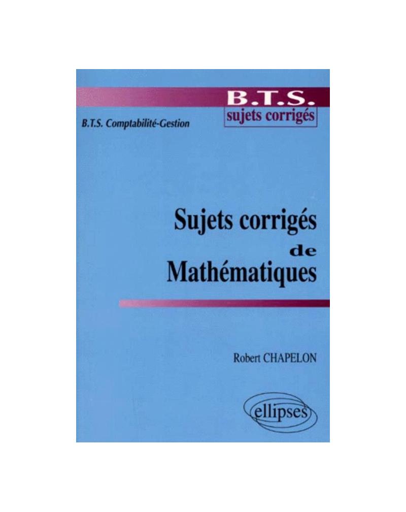 Sujets corrigés de mathématiques - BTS Comptabilité-Gestion