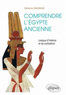 Comprendre l'Égypte ancienne. Lexique d'histoire et de civilisation