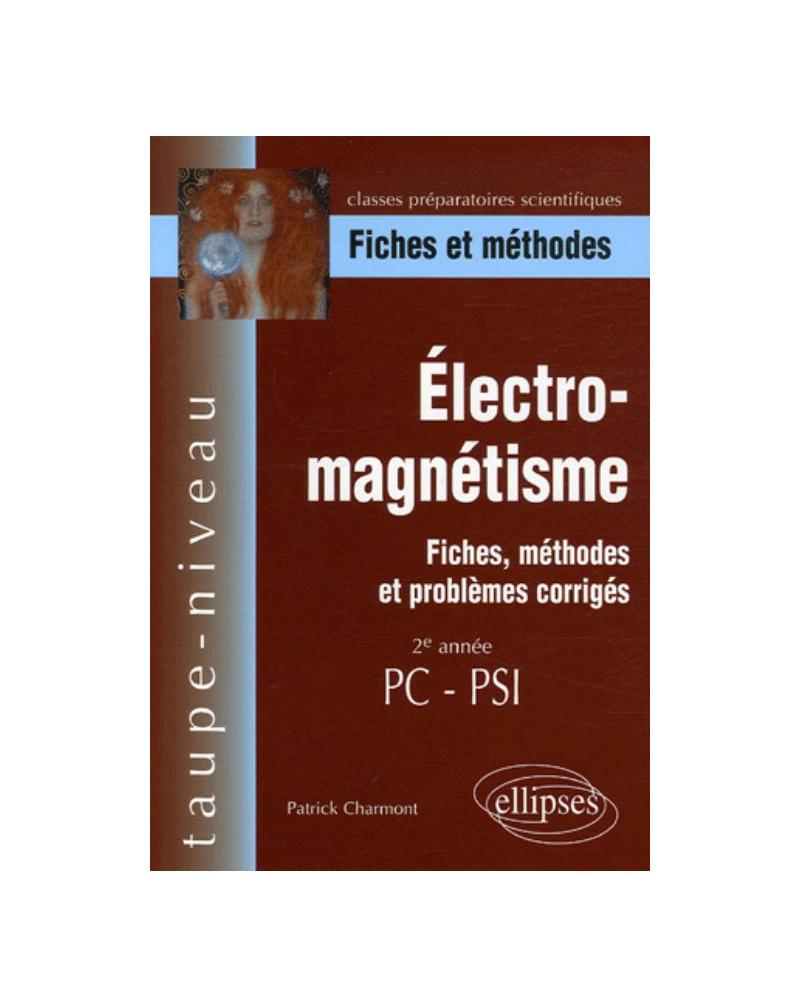 Électro-magnétisme, Fiches, méthodes et problèmes corrigés - 2e année PC-PSI