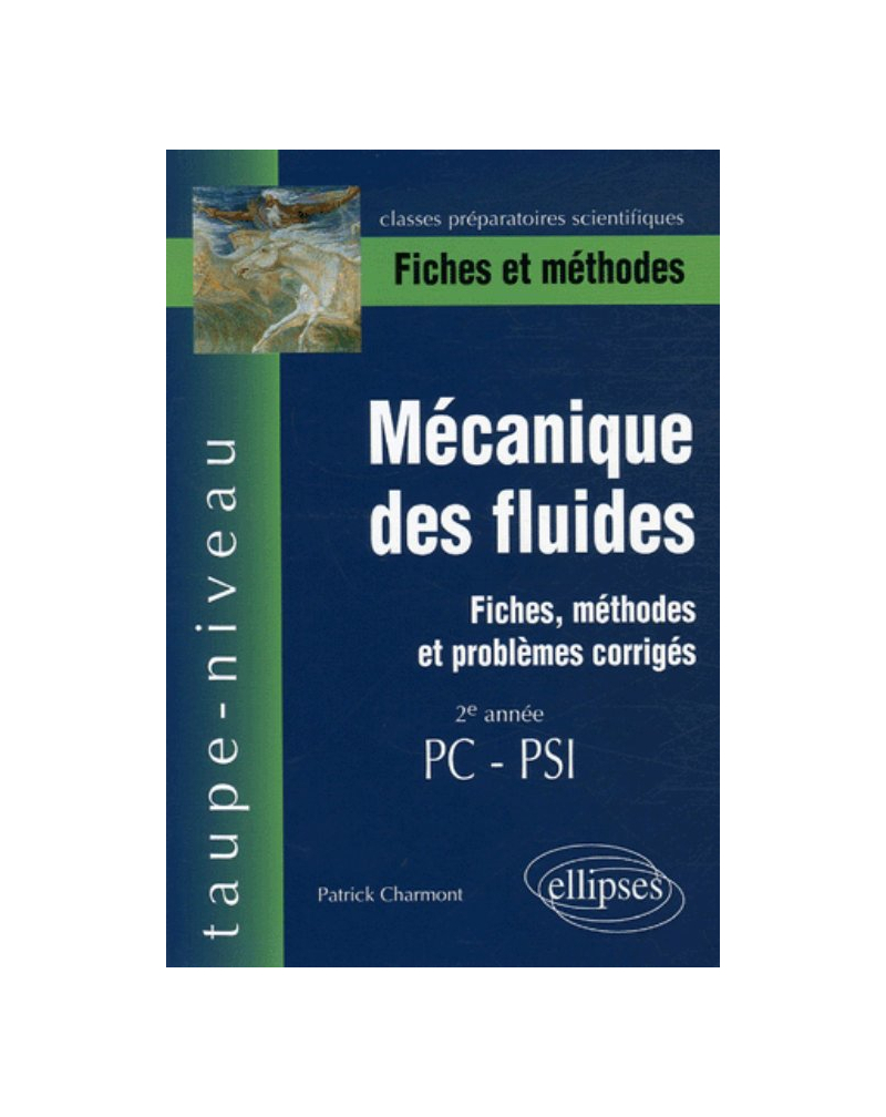 Mécanique des fluides - Fiches, méthodes et problèmes corrigés - 2e année PC-PSI