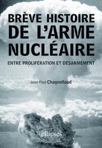 Brève histoire de l'arme nucléaire. Entre prolifération et désarmement