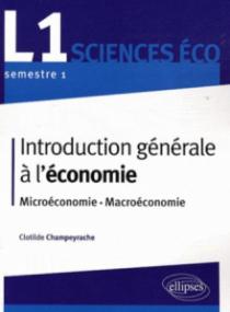 Introduction générale à l'économie. L1 S1 - Microéconomie - Macroéconomie