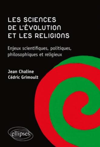 Les sciences de l'évolution et les religions. Enjeux scientifiques, politiques, philosophiques et religieux.