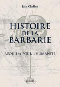 Histoire de la barbarie. Requiem pour l'humanité