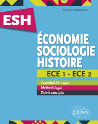 Économie, Sociologie, Histoire (ESH). ECE 1 et ECE 2. Tout en un