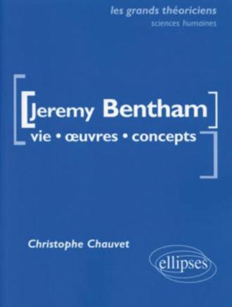 Bentham Jeremy - Vie, œuvres, concepts