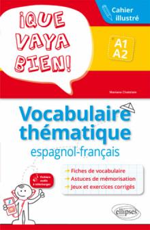 ¡Que vaya bien! Vocabulaire thématique espagnol-français. Cahier illustré avec jeux et exercices corrigés. A1-A2
