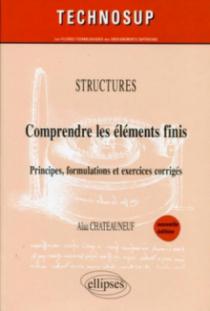 Comprendre les éléments finis - Principes, formulations et exercices corrigés - Structures - Niveau C - 2e édition