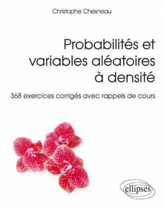 Probabilités et variables aléatoires à densité - 368 exercices corrigés avec rappels de cours