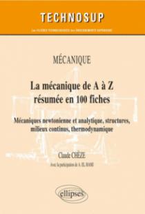 La mécanique de A à Z résumée en 100 fiches. Mécaniques newtonienne et analytique, structures, milieux continus, thermodynamique. niveau B
