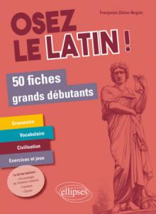 Osez le latin ! 50 fiches grands débutants