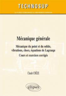 Mécanique générale - Mécanique du point et du solide, vibrations, chocs, équations de Lagrange - Cours, exercices et problèmes corrigés (niveau B)