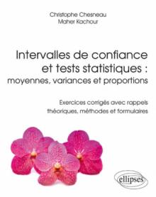 Intervalles de confiance et tests statistiques: moyennes, variances et proportions - Exercices corrigés avec rappels théoriques, méthodes et formulaires